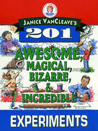 201 Awesome, Magical, Bizarre & Incredible Experiments