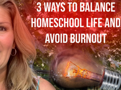 3 Ways to Balance the Homeschool Life and Avoid Burnout