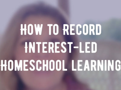 How to Record Interest-Led Homeschool Learning