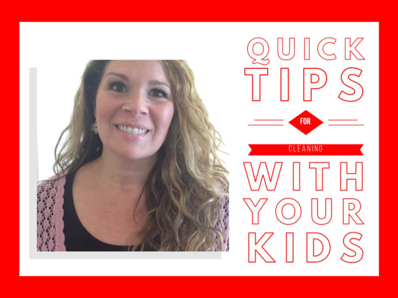 Quick Tips For Cleaning With Your Kids